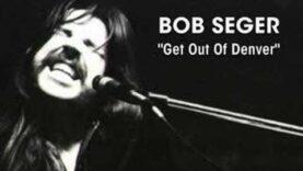 """Bob Seger – """"Get Out Of Denver"""""""